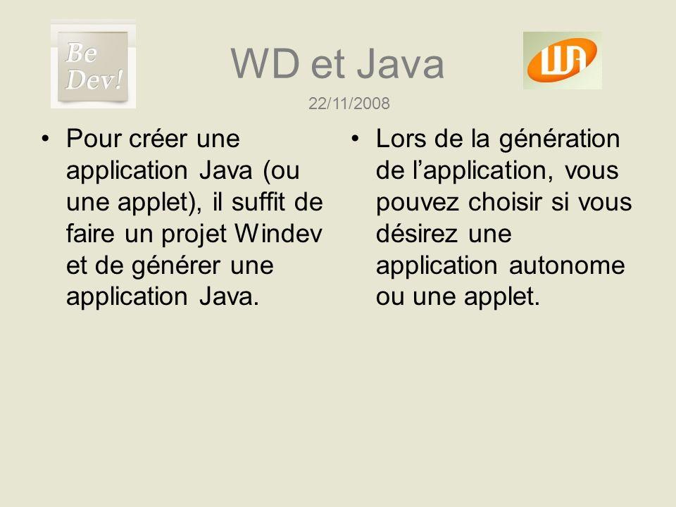WD et Java 22/11/2008 Pour créer une application Java (ou une applet), il suffit de faire un projet Windev et de générer une application Java. Lors de