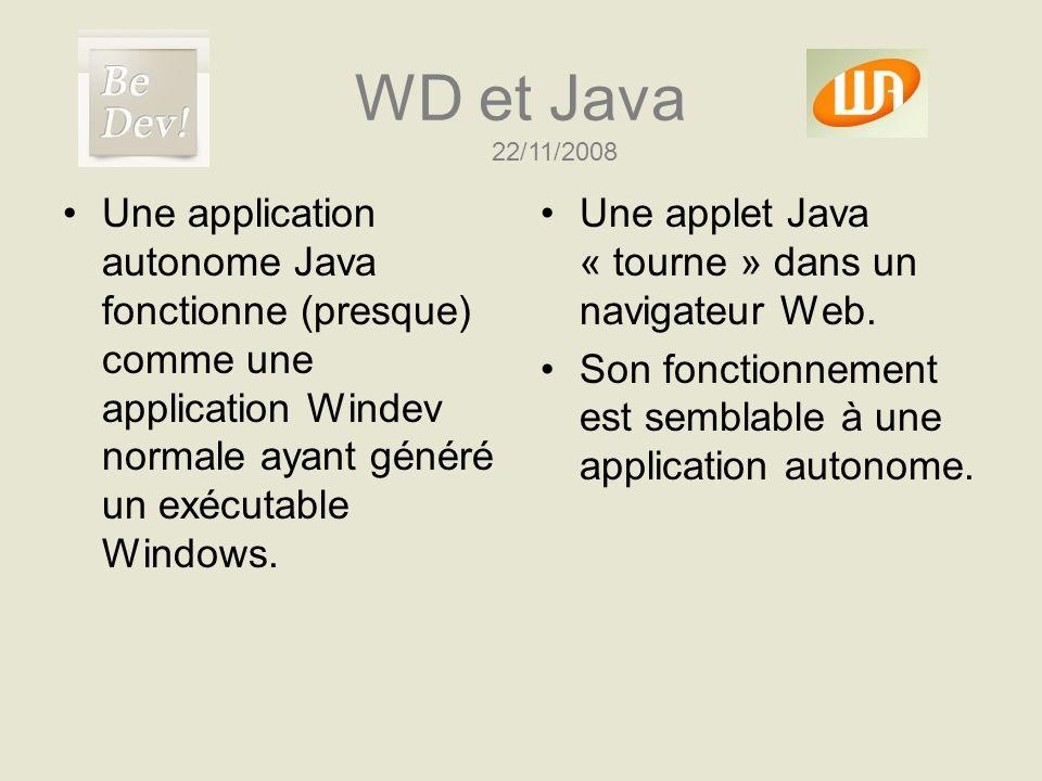 WD et Java Une application autonome Java fonctionne (presque) comme une application Windev normale ayant généré un exécutable Windows. Une applet Java