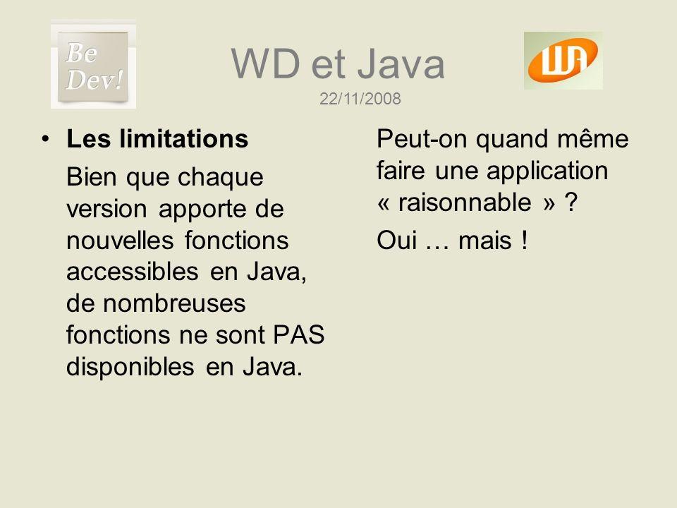 WD et Java Les limitations Bien que chaque version apporte de nouvelles fonctions accessibles en Java, de nombreuses fonctions ne sont PAS disponibles