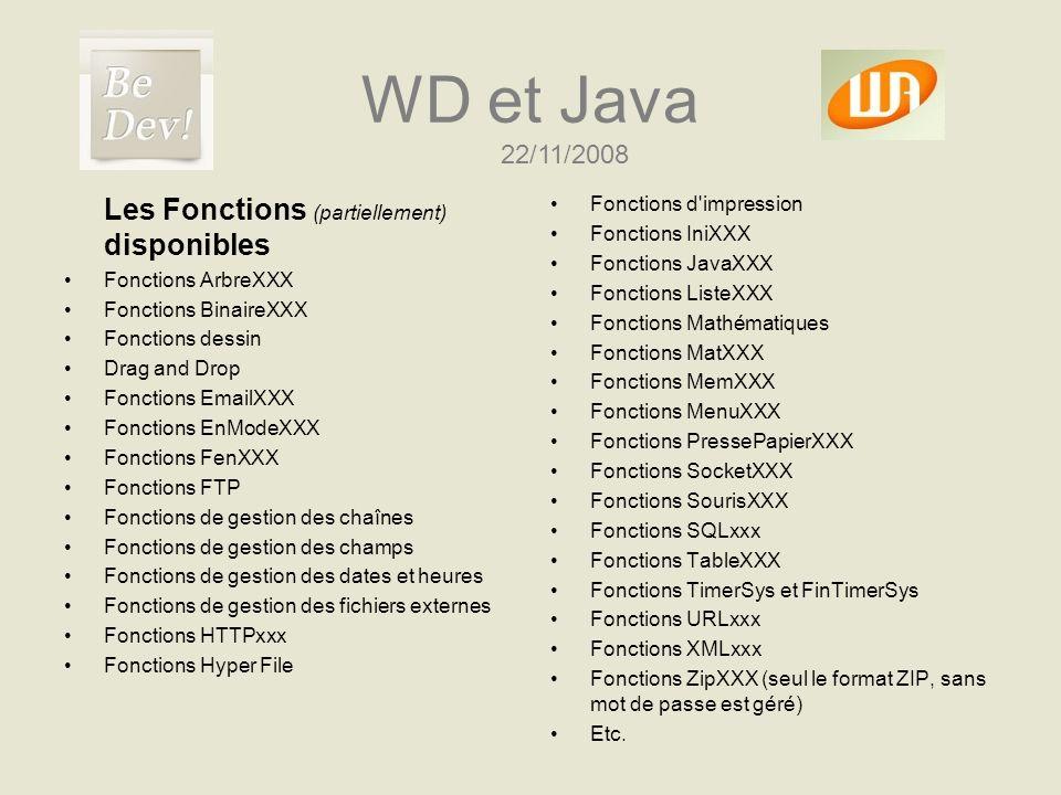 WD et Java Les Fonctions (partiellement) disponibles Fonctions ArbreXXX Fonctions BinaireXXX Fonctions dessin Drag and Drop Fonctions EmailXXX Fonctio