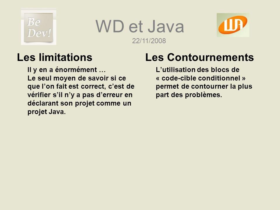 WD et Java Les limitations Il y en a énormément … Le seul moyen de savoir si ce que lon fait est correct, cest de vérifier sil ny a pas derreur en déc