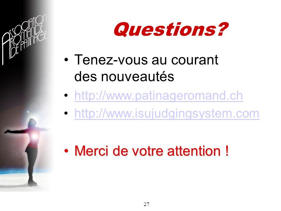 27 Questions? Tenez-vous au courant des nouveautés http://www.patinageromand.ch http://www.isujudgingsystem.com Merci de votre attention !Merci de vot