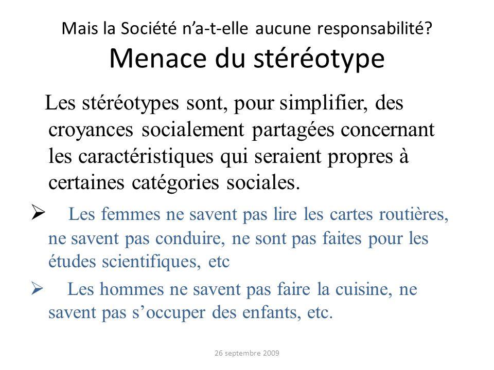 Mais la Société na-t-elle aucune responsabilité? Menace du stéréotype Les stéréotypes sont, pour simplifier, des croyances socialement partagées conce