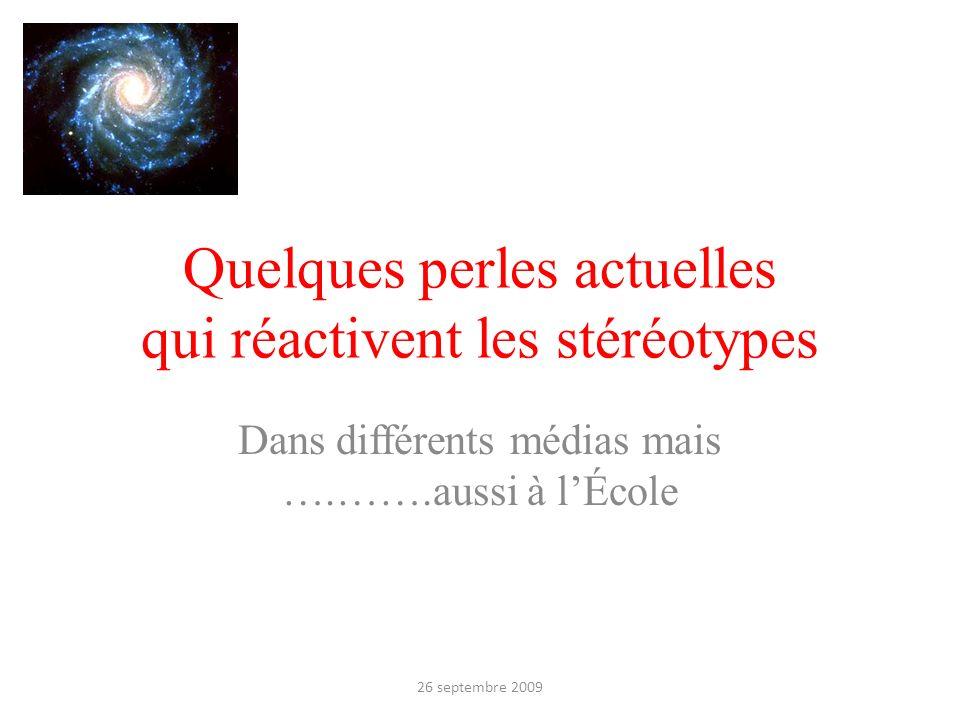 Quelques perles actuelles qui réactivent les stéréotypes Dans différents médias mais ….…….aussi à lÉcole 26 septembre 2009