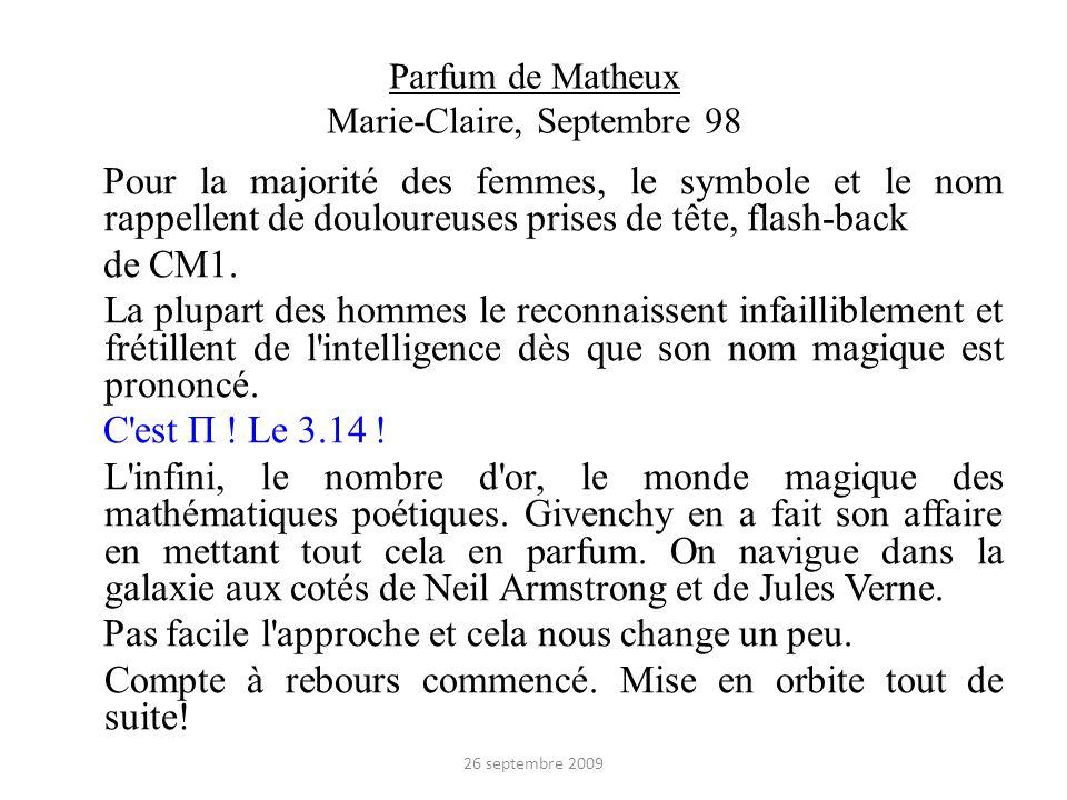 Parfum de Matheux Marie-Claire, Septembre 98 Pour la majorité des femmes, le symbole et le nom rappellent de douloureuses prises de tête, flash-back d