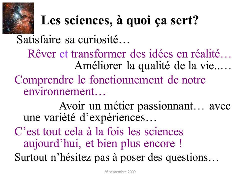 Les sciences, à quoi ça sert? Satisfaire sa curiosité… Rêver et transformer des idées en réalité… Améliorer la qualité de la vie..… Comprendre le fonc