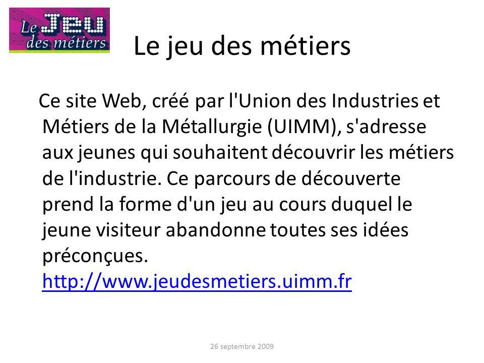 Le jeu des métiers Ce site Web, créé par l'Union des Industries et Métiers de la Métallurgie (UIMM), s'adresse aux jeunes qui souhaitent découvrir les