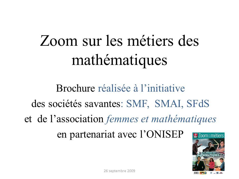 Zoom sur les métiers des mathématiques Brochure réalisée à linitiative des sociétés savantes: SMF, SMAI, SFdS et de lassociation femmes et mathématiqu