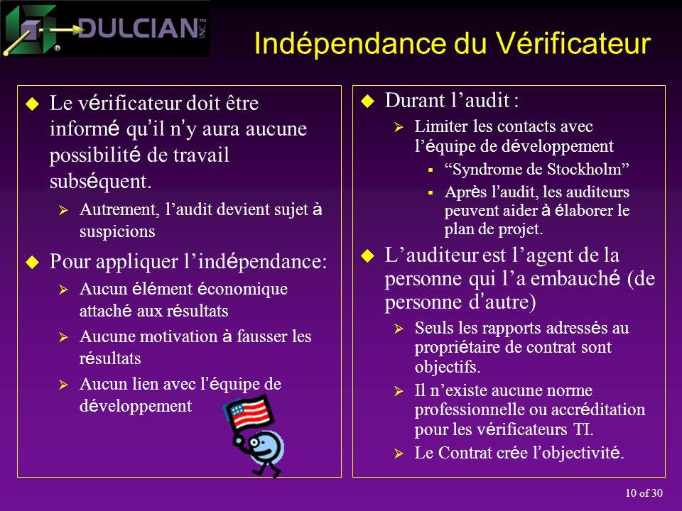 10 of 30 Indépendance du Vérificateur Le v é rificateur doit être inform é qu il n y aura aucune possibilit é de travail subs é quent.