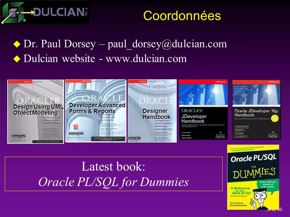 30 of 30 Coordonnées Dr. Paul Dorsey – paul_dorsey@dulcian.com Dulcian website - www.dulcian.com Developer Advanced Forms & Reports Developer Advanced