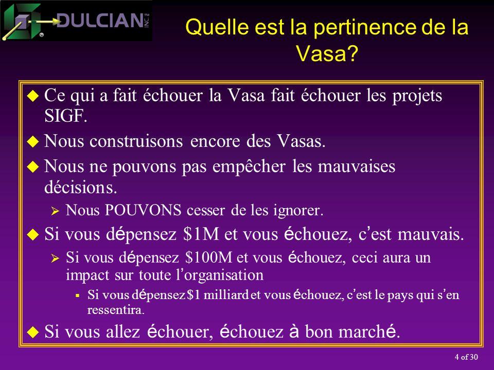 4 of 30 Quelle est la pertinence de la Vasa? Ce qui a fait échouer la Vasa fait échouer les projets SIGF. Nous construisons encore des Vasas. Nous ne