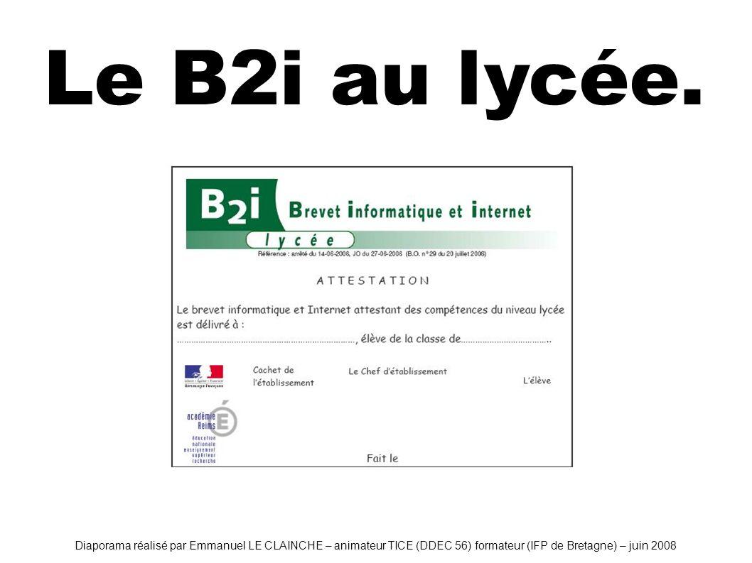 Le B2i au lycée. Diaporama réalisé par Emmanuel LE CLAINCHE – animateur TICE (DDEC 56) formateur (IFP de Bretagne) – juin 2008