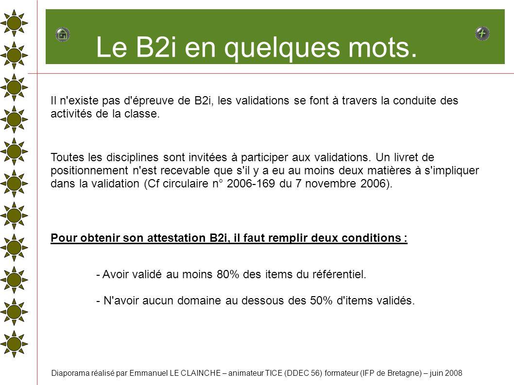 Le B2i en quelques mots. Il n'existe pas d'épreuve de B2i, les validations se font à travers la conduite des activités de la classe. Toutes les discip