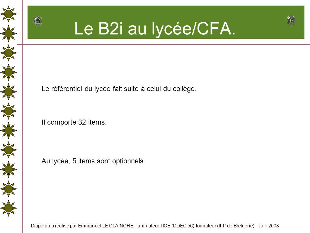 Le B2i au lycée/CFA. Le référentiel du lycée fait suite à celui du collège. Il comporte 32 items. Au lycée, 5 items sont optionnels. Diaporama réalisé