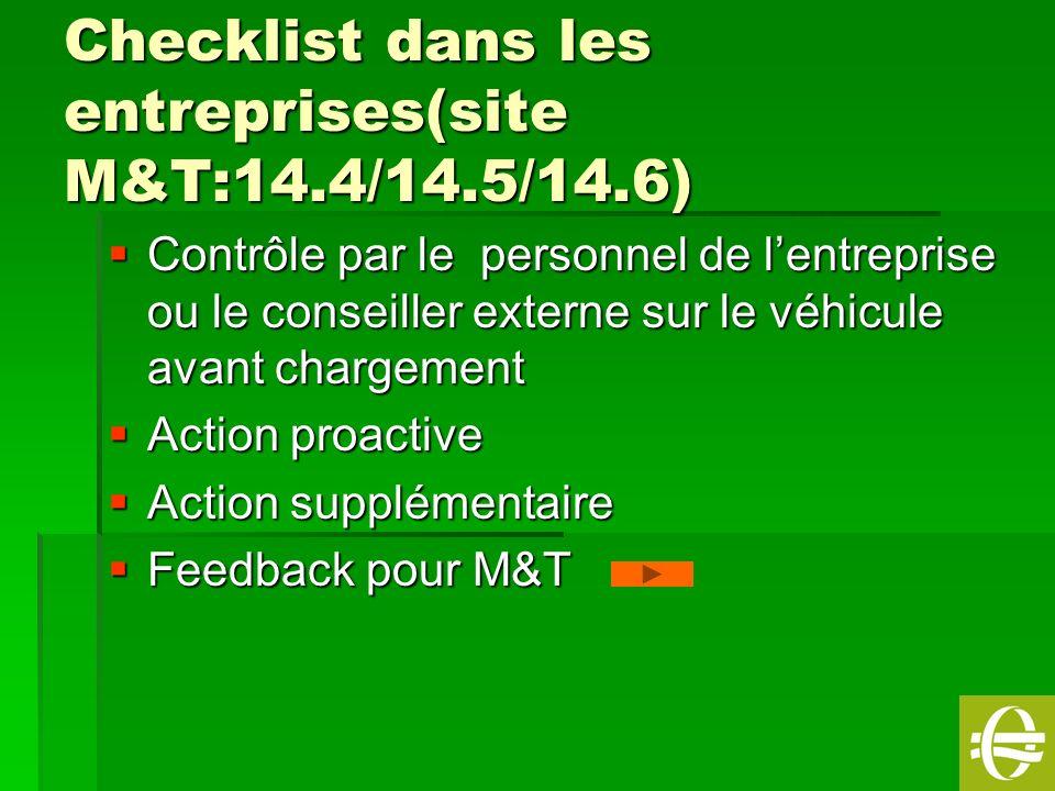 18 Checklist dans les entreprises(site M&T:14.4/14.5/14.6) Contrôle par le personnel de lentreprise ou le conseiller externe sur le véhicule avant cha