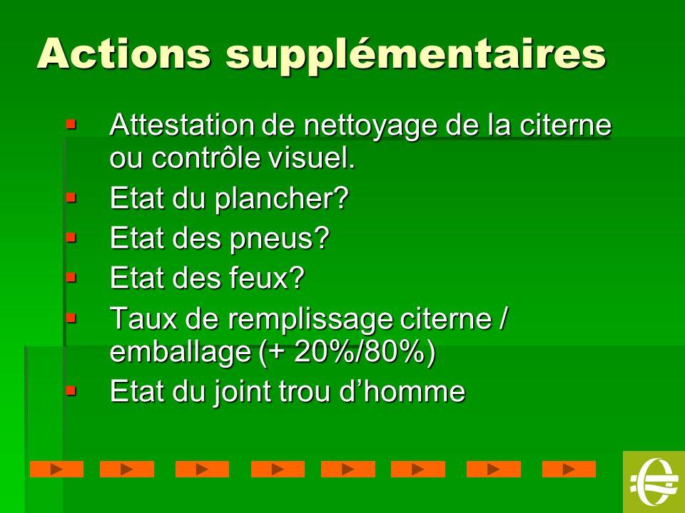 20 Actions supplémentaires Attestation de nettoyage de la citerne ou contrôle visuel. Attestation de nettoyage de la citerne ou contrôle visuel. Etat