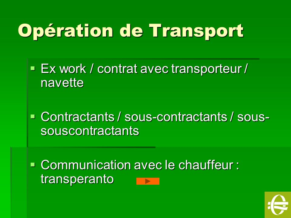 7 Opération de Transport Ex work / contrat avec transporteur / navette Ex work / contrat avec transporteur / navette Contractants / sous-contractants