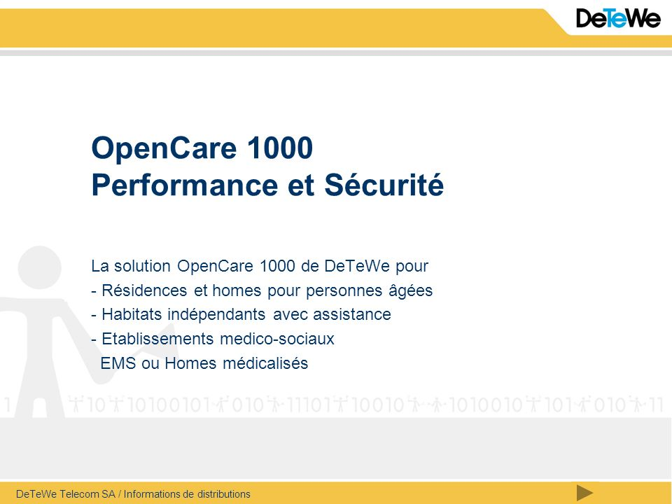 DeTeWe Telecom SA / Informations de distributions OpenCare 1000 Performance et Sécurité La solution OpenCare 1000 de DeTeWe pour - Résidences et homes