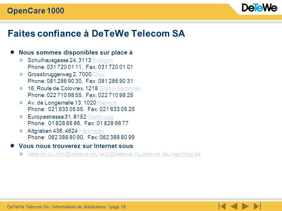 OpenCare 1000 DeTeWe Telecom SA / Informations de distributions / page 19 Faites confiance à DeTeWe Telecom SA Nous sommes disponibles sur place à Sch