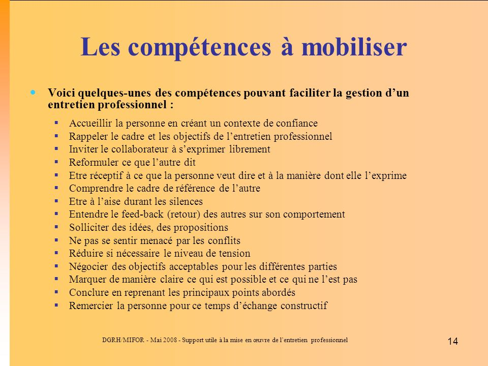 DGRH/MIFOR - Mai 2008 - Support utile à la mise en œuvre de lentretien professionnel 14 Les compétences à mobiliser Voici quelques-unes des compétence