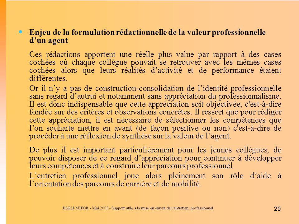 DGRH/MIFOR - Mai 2008 - Support utile à la mise en œuvre de lentretien professionnel 20 Enjeu de la formulation rédactionnelle de la valeur profession