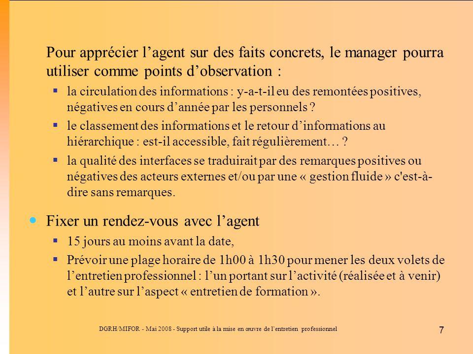 DGRH/MIFOR - Mai 2008 - Support utile à la mise en œuvre de lentretien professionnel 7 Pour apprécier lagent sur des faits concrets, le manager pourra