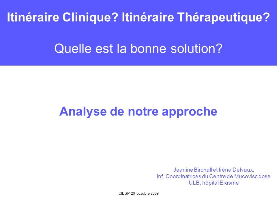 Itinéraire Clinique? Itinéraire Thérapeutique? Quelle est la bonne solution? Analyse de notre approche Jeanine Birchall et Irène Delvaux, Inf. Coordin
