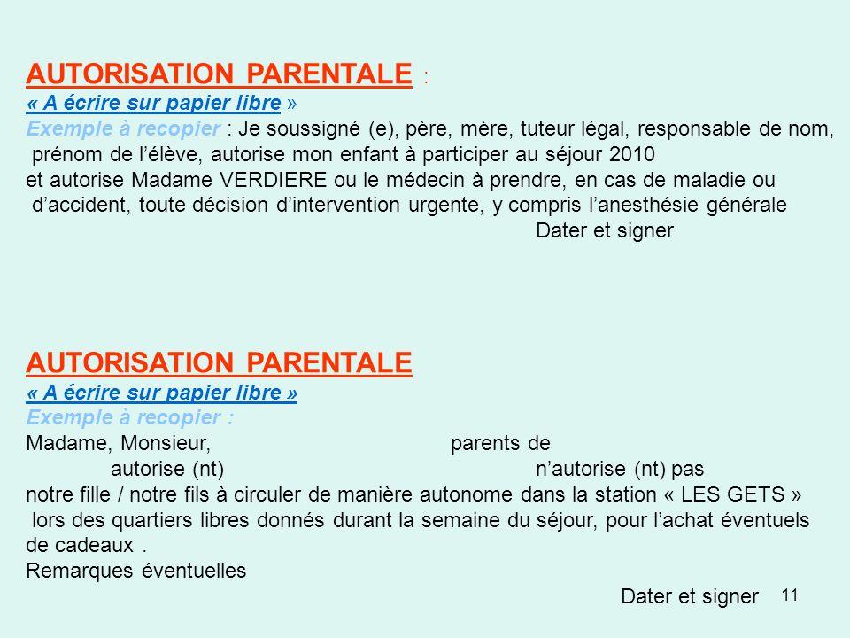 11 AUTORISATION PARENTALE : « A écrire sur papier libre » Exemple à recopier : Je soussigné (e), père, mère, tuteur légal, responsable de nom, prénom
