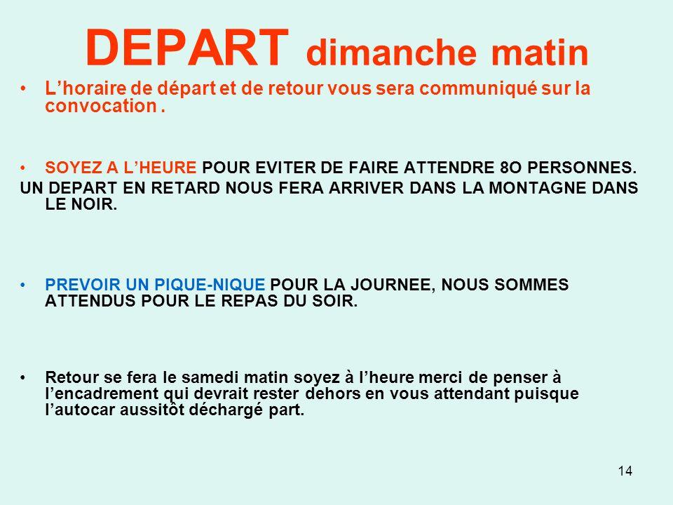 14 DEPART dimanche matin Lhoraire de départ et de retour vous sera communiqué sur la convocation.