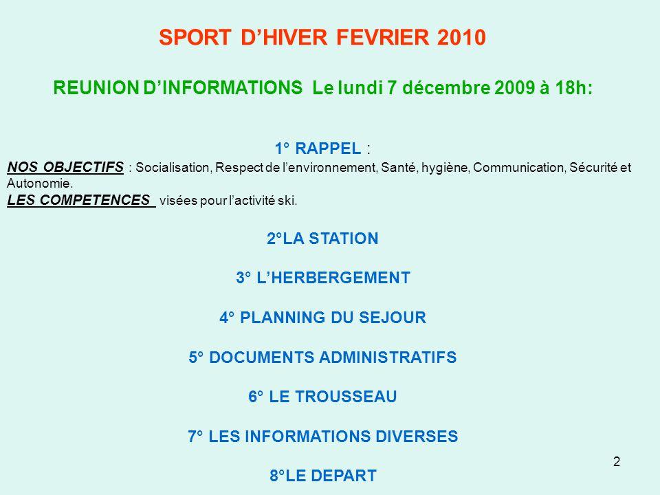 2 SPORT DHIVER FEVRIER 2010 REUNION DINFORMATIONS Le lundi 7 décembre 2009 à 18h: 1° RAPPEL : NOS OBJECTIFS : Socialisation, Respect de lenvironnement
