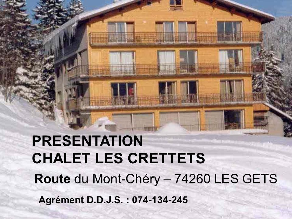 4 PRESENTATION CHALET LES CRETTETS Route du Mont-Chéry – 74260 LES GETS Agrément D.D.J.S. : 074-134-245