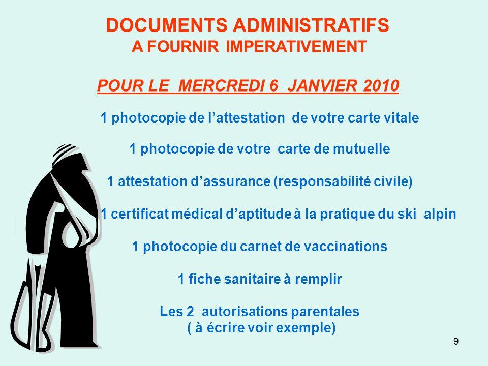 9 DOCUMENTS ADMINISTRATIFS A FOURNIR IMPERATIVEMENT POUR LE MERCREDI 6 JANVIER 2010 1 photocopie de lattestation de votre carte vitale 1 photocopie de