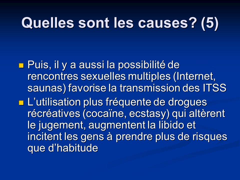 Quelles sont les causes? (5) Puis, il y a aussi la possibilité de rencontres sexuelles multiples (Internet, saunas) favorise la transmission des ITSS