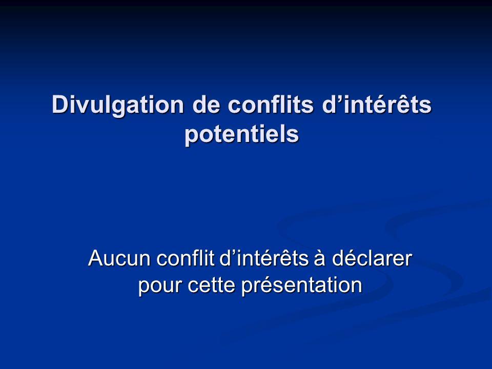 Divulgation de conflits dintérêts potentiels Aucun conflit dintérêts à déclarer pour cette présentation