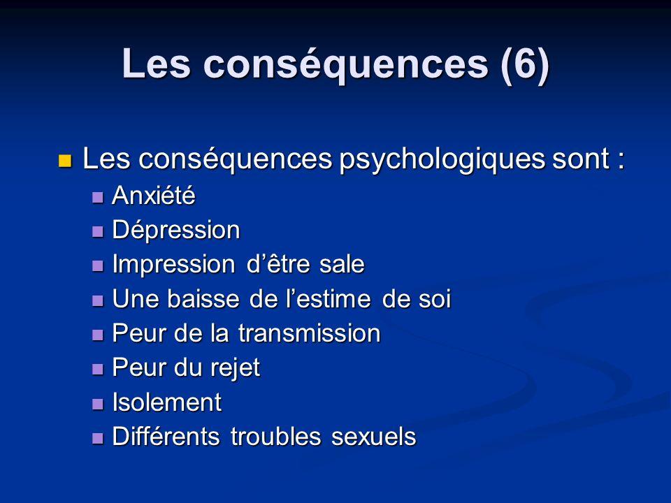 Les conséquences (6) Les conséquences psychologiques sont : Les conséquences psychologiques sont : Anxiété Anxiété Dépression Dépression Impression dê
