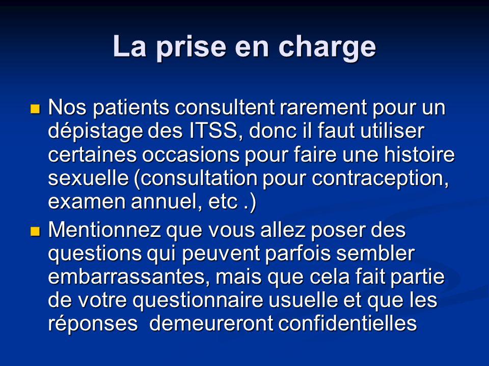 La prise en charge Nos patients consultent rarement pour un dépistage des ITSS, donc il faut utiliser certaines occasions pour faire une histoire sexu