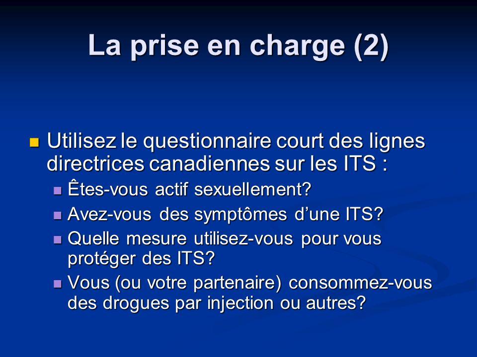 La prise en charge (2) Utilisez le questionnaire court des lignes directrices canadiennes sur les ITS : Utilisez le questionnaire court des lignes dir