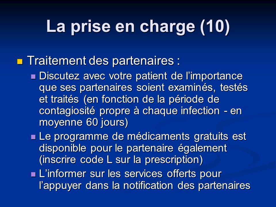 La prise en charge (10) Traitement des partenaires : Traitement des partenaires : Discutez avec votre patient de limportance que ses partenaires soien