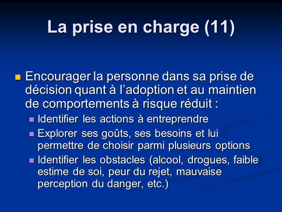 La prise en charge (11) Encourager la personne dans sa prise de décision quant à ladoption et au maintien de comportements à risque réduit : Encourage