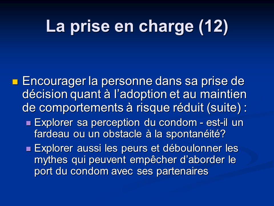La prise en charge (12) Encourager la personne dans sa prise de décision quant à ladoption et au maintien de comportements à risque réduit (suite) : E