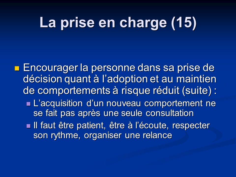La prise en charge (15) Encourager la personne dans sa prise de décision quant à ladoption et au maintien de comportements à risque réduit (suite) : E