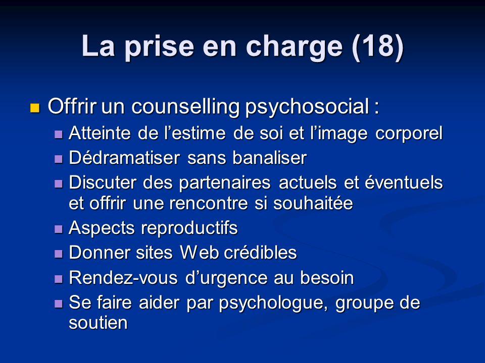 La prise en charge (18) Offrir un counselling psychosocial : Offrir un counselling psychosocial : Atteinte de lestime de soi et limage corporel Attein