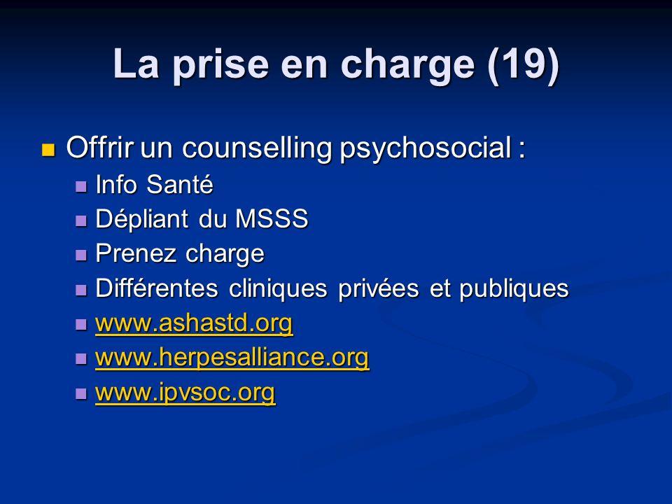 La prise en charge (19) Offrir un counselling psychosocial : Offrir un counselling psychosocial : Info Santé Info Santé Dépliant du MSSS Dépliant du M