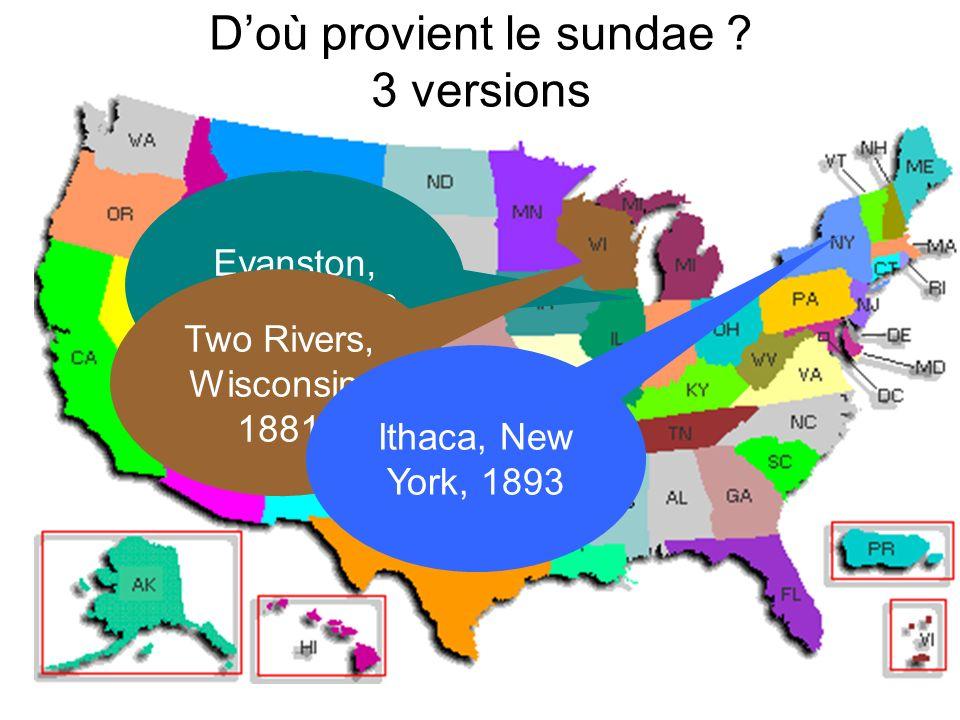 Doù provient le sundae ? 3 versions Evanston, Illinois, 1890 Two Rivers, Wisconsin, 1881 Ithaca, New York, 1893