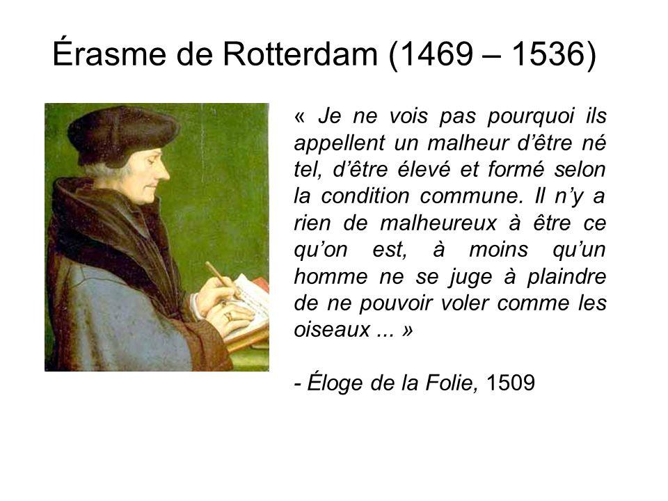Érasme de Rotterdam (1469 – 1536) « Je ne vois pas pourquoi ils appellent un malheur dêtre né tel, dêtre élevé et formé selon la condition commune. Il