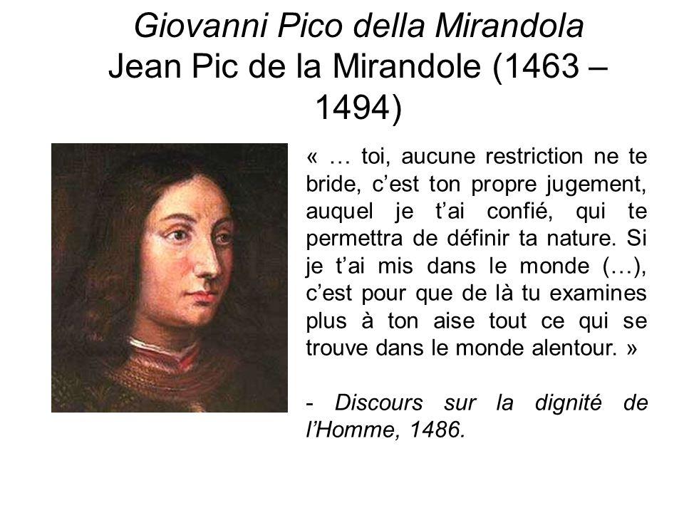 Giovanni Pico della Mirandola Jean Pic de la Mirandole (1463 – 1494) « … toi, aucune restriction ne te bride, cest ton propre jugement, auquel je tai