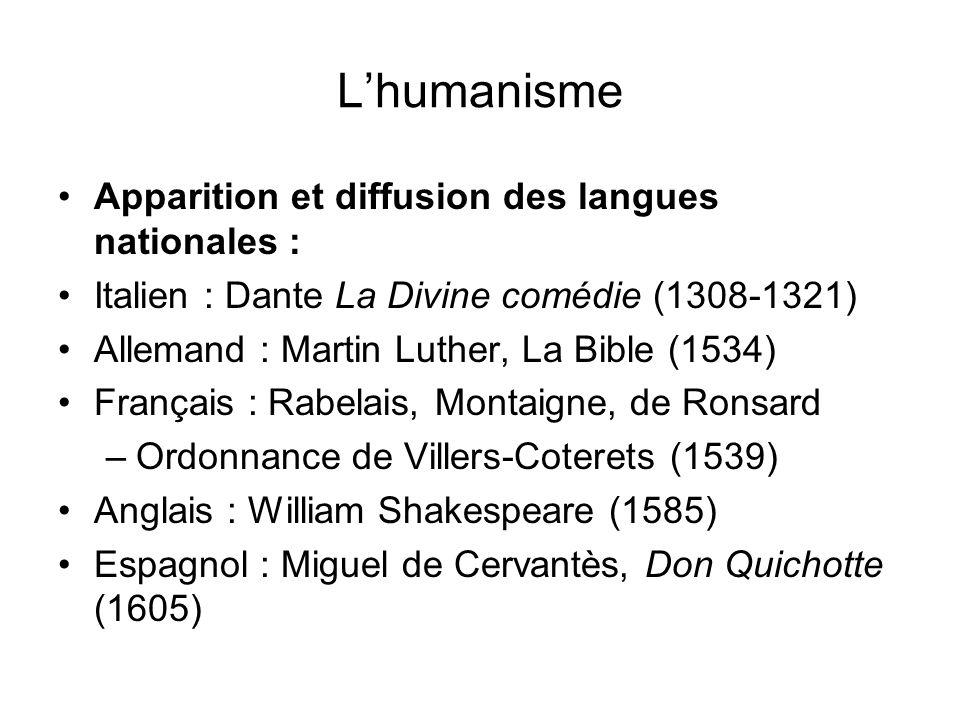 Lhumanisme Apparition et diffusion des langues nationales : Italien : Dante La Divine comédie (1308-1321) Allemand : Martin Luther, La Bible (1534) Fr