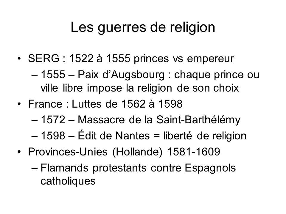Les guerres de religion SERG : 1522 à 1555 princes vs empereur –1555 – Paix dAugsbourg : chaque prince ou ville libre impose la religion de son choix
