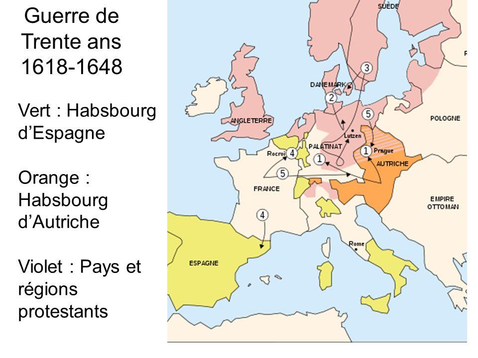 Guerre de Trente ans 1618-1648 Vert : Habsbourg dEspagne Orange : Habsbourg dAutriche Violet : Pays et régions protestants