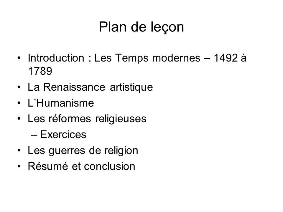Plan de leçon Introduction : Les Temps modernes – 1492 à 1789 La Renaissance artistique LHumanisme Les réformes religieuses –Exercices Les guerres de